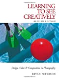 Learning to See Creatively: Design, Color & Composition in Photography (Updated Edition) (0817441816) by Bryan Peterson