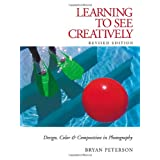 Learning to See Creatively: Design, Color and Composition in Photographyby Bryan Peterson