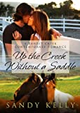 Up the Creek Without a Saddle (Bandit Creek Book 31)