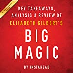 Big Magic: Creative Living Beyond Fear, by Elizabeth Gilbert: Key Takeaways, Analysis & Review |  Instaread