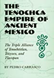 The Tenochca Empire of Ancient Mexico: The Triple Alliance of Tenochtitlan, Tetzcoco, and Tlacopan (Civilization of the American Indian Series)