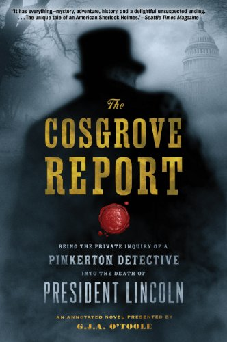 The Cosgrove Report: Being the Private Inquiry of a Pinkerton Detective into the Death of President Lincoln
