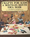 Crafts for Kids: A Month by Month Idea Book