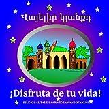 Enjoy Your Life: Bilingual Folktale in Armenian and Spanish: Enjoy Your Life: Bilingual Folktale in Armenian and Spanish (Armenian Edition)