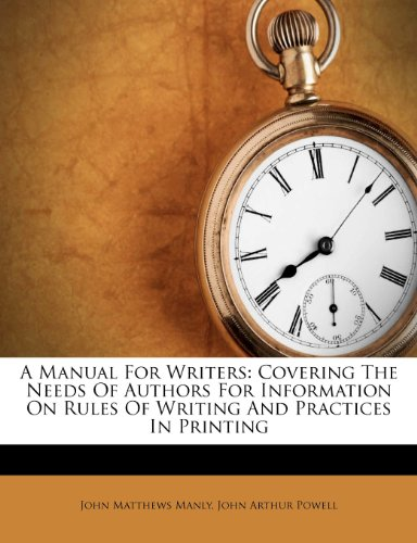 A Manual For Writers: Covering The Needs Of Authors For Information On Rules Of Writing And Practices In Printing