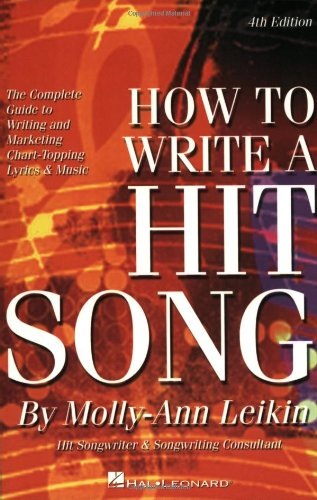 How to Write a Hit Song: The Complete Guide to Writing and Marketing Chart-Topping Lyrics and Music