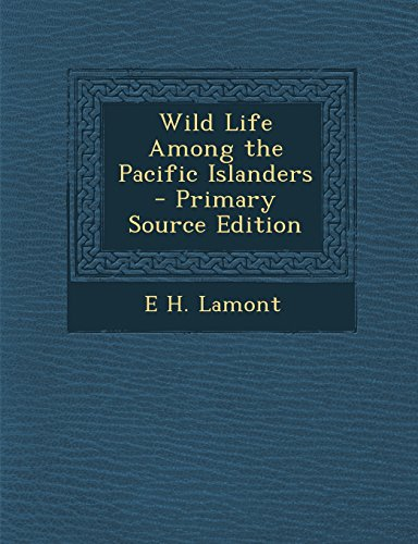 Wild Life Among the Pacific Islanders - Primary Source Edition
