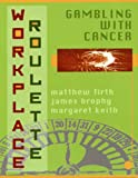 img - for Workplace Roulette: Gambling With Cancer, Revised and Expanded book / textbook / text book