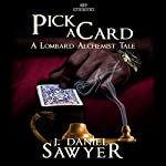 Pick a Card: The Lombard Alchemist Tales, Book 6 | J. Daniel Sawyer