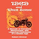 1969 and Then Some: A Memoir of Romance, Motorcycles, and Lingering Flashbacks of a Golden Age (       UNABRIDGED) by Robert Wintner Narrated by Robin Bloodworth