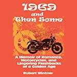 1969 and Then Some: A Memoir of Romance, Motorcycles, and Lingering Flashbacks of a Golden Age | Robert Wintner