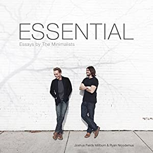 Essential: Essays by The Minimalists | [Joshua Fields Millburn, Ryan Nicodemus]