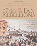 A World History of Tax Rebellions: An Encyclopedia of Tax Rebels, Revolts, and Riots from Antiquity to the Present