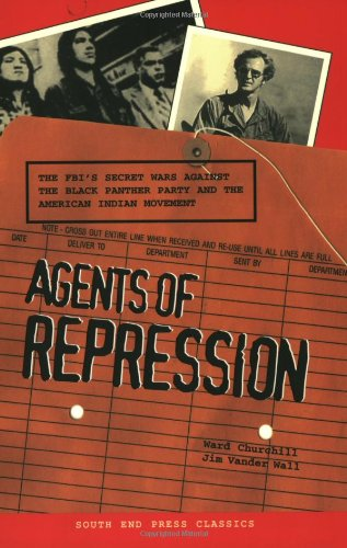 Agents of Repression: The FBI's Secret Wars Against the Black Panther Party and the American Indian Movement (South End Press Classics Series, Volume, 7)