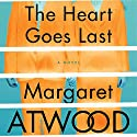 The Heart Goes Last: A Novel (       UNABRIDGED) by Margaret Atwood Narrated by Cassandra Campbell, Mark Deakins