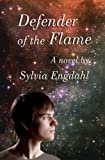 Defender of the Flame (Flame Trilogy) (Volume 3) (0615804349) by Engdahl, Sylvia