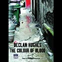 The Colour of Blood Audiobook by Declan Hughes Narrated by Stanley Townsend