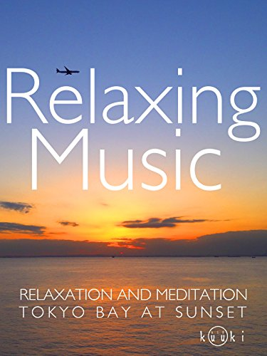 Relaxing Music Relaxation and Meditation Tokyo Bay at Sunset on Amazon Prime Instant Video UK