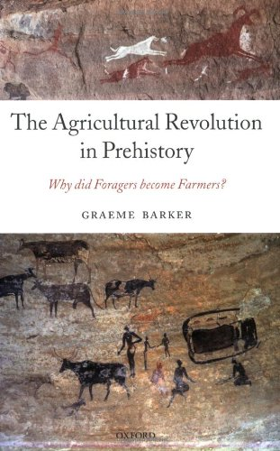 The Agricultural Revolution in Prehistory: Why did Foragers become Farmers?