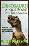 img - for Dinosaurs! A Kids Book about Dinosaurs - Dinosaur Pictures & Facts, Learn About T Rex,Prehistoric Animals & Ancient Dinosaurs Like Stegosaurus,Triceratops, Raptors and More! book / textbook / text book