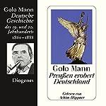 Preußen erobert Deutschland. Deutsche Geschichte des 19. und 20. Jahrhunderts (Teil 3)   Golo Mann