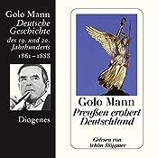Preußen erobert Deutschland. Deutsche Geschichte des 19. und 20. Jahrhunderts (Teil 3) | Golo Mann