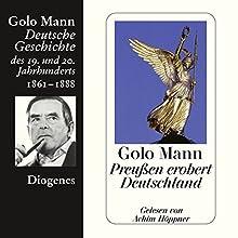 Preußen erobert Deutschland. Deutsche Geschichte des 19. und 20. Jahrhunderts (Teil 3) Hörbuch von Golo Mann Gesprochen von: Achim Höppner