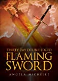 Thirty Day Double-Edged Flaming Sword