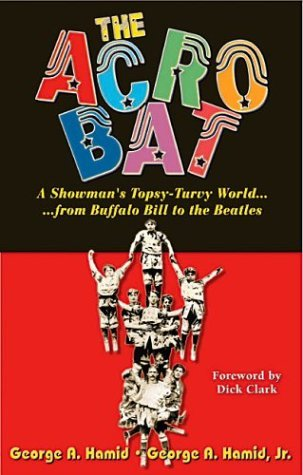 the-acrobat-a-showmans-topsy-turvy-world-from-buffalo-bill-to-the-beatles-by-george-a-hamid-2004-05-
