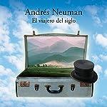 El viajero del siglo [The Century Traveler]   Andres Neuman