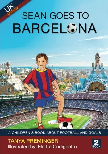 Sean Goes To Barcelona: A fun picture book about football and goals. UK edition. (Sean Wants To Be Messi) (Volume 2) (Uk Football Book compare prices)
