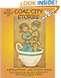 The World of Coal City Stories Coloring and Activity Book: A Steampunk Child's Busy Book