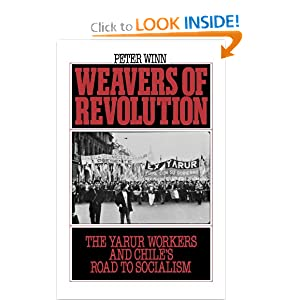 Weavers of Revolution: The Yarur Workers and Chile's Road to Socialism by