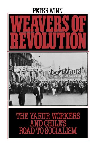 Weavers of Revolution: The Yarur Workers and Chile's Road...