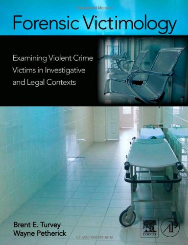 Forensic Victimology: Examining Violent Crime Victims in...