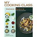 Indian Basics: 85 Recipes Illustrated Step by Step (My Cooking Class)
