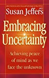 EMBRACING UNCERTAINTY: ACHIEVING PEACE OF MIND AS WE FACE THE UNKNOWN (0340768622) by SUSAN JEFFERS