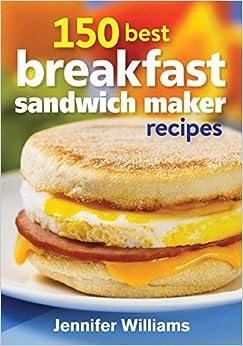 150 Best Breakfast Sandwich Maker Recipes Paperback – July 22, 2014