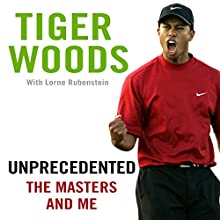 Unprecedented: The Masters and Me Audiobook by Tiger Woods Narrated by Scott Van Pelt, Tiger Woods - introduction