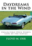 img - for Daydreams in the Wind: Collectible Open Sports Cars of the Sixties book / textbook / text book