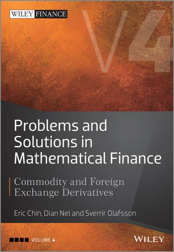 Problems and Solutions in Mathematical Finance: Commodity and Foreign Exchange Derivatives: 4 (The Wiley Finance Series)