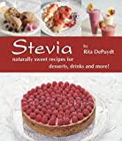 Stevia: Naturally Sweet Recipes for Desserts, Drinks & More