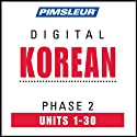 Korean Phase 2, Units 1-30: Learn to Speak and Understand Korean with Pimsleur Language Programs  by Pimsleur