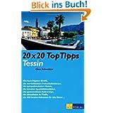 20 x 20 Top Tipps Tessin: Die lauschigsten Grotti, die verrücktesten Freizeitabenteuer, die sympathischsten Hotels...