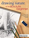 img - for Drawing Nature for the Absolute Beginner: A Clear & Easy Guide to Drawing Landscapes & Nature (Art for the Absolute Beginner) book / textbook / text book