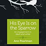 His Eye Is on the Sparrow: An Engagement in Black and White | Ann Pearlman