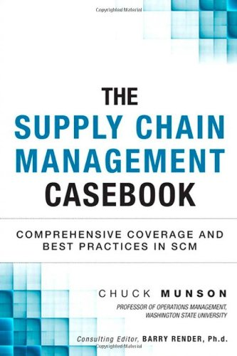 The Supply Chain Management Casebook: Comprehensive Coverage And Best Practices In Scm (Ft Press Operations Management)