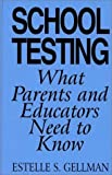 img - for School Testing: What Parents and Educators Need to Know by Estelle S Gellman (1995-02-22) book / textbook / text book