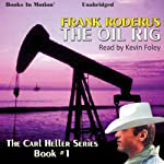 The Oil Rig: Carl Heller Series, Book 1 (       UNABRIDGED) by Frank Roderus Narrated by Kevin Foley