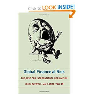 Global Finance at Risk: The Case for International Regulation John Eatwell and Lance Taylor